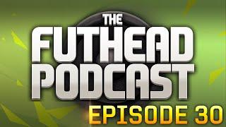 The Futhead Podcast Episode 30