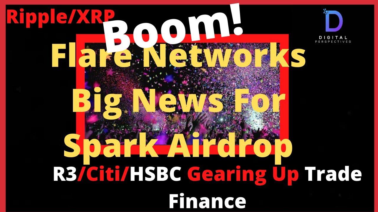 Ripple/XRP-Flare Networks Big News- Spark Token Airdrop,B o England CBDC,R3/Citi/HSBC Trade Finance