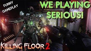 "WE GOT SERIOUS! ( FUNNY CO-OP ""KILLING FLOOR 2"" GAMEPLAY W/PU55NBOOT5)"
