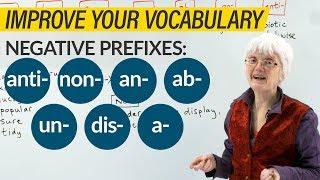 Negative Prefixes in English: UN-, DIS-, NON-, A-, AB-, AN-, ANTI-