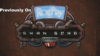Previously on RollPlay: Swan Song (Week 24)