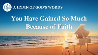 "2020 English Christian Song | ""You Have Gained So Much Because of Faith"""