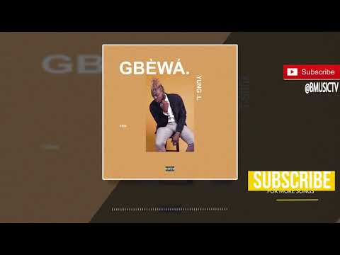 Yung L - Gbewa (OFFICIAL AUDIO 2017)
