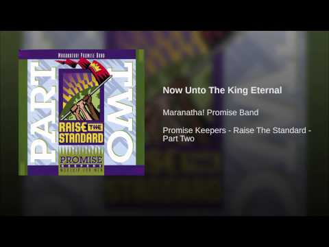Now Unto The King Eternal