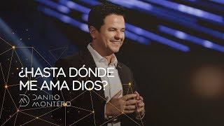 ¿Hasta dónde me ama Dios? - Danilo Montero | Prédicas Cristianas 2019