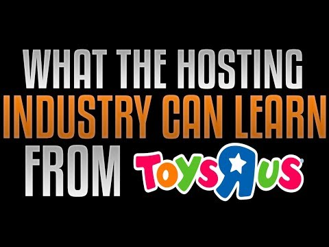 "What The Web Hosting Industry Can Learn From The Collapse Of Toys ""R"" Us"