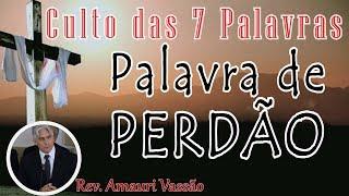 PALAVRA DE PERDÃO (Culto das Sete Palavras) | Rev. Amauri Vassão