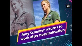 Amy Schumer returns to work after hospitalisation