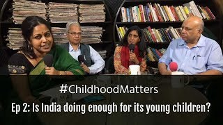 #ChildhoodMatters Ep. 2: Is India doing enough for its young children?