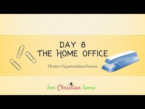 Organizing the Home Office - Home Organization Series - Day 8