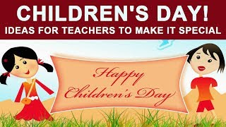 Children's day! Ideas for teachers to make it special
