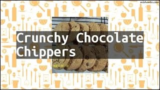 Recipe Crunchy Chocolate Chippers