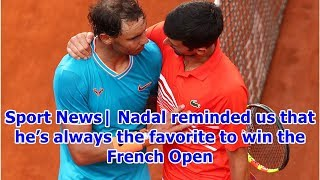 Sport News| Nadal reminded us that he's always the favorite to win the French Open