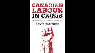 INTERVIEW: David Camfield on Canadian Labour in Crisis