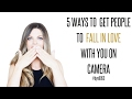 How to Make People Fall In Love With You on Camera