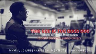 NATHANIEL BASSEY Feat. MICAH STAMPLEY...THIS GOD IS TOO GOOD OOO (PIANO COVER)