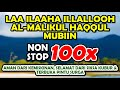 La ilaha illallahul Malikul Haqqul Mubin nonstop 100x