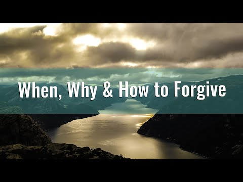 Forgiveness - When, Why & How to Forgive
