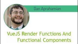 Vue NYC - VueJS Render Functions / Functional Components - Dan Aprahamian