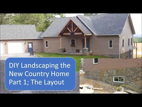 DIY Landscaping The New Country Home; Part 1 The Layout….