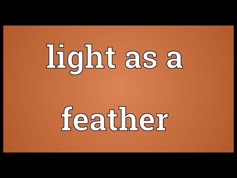 Light as a feather Meaning