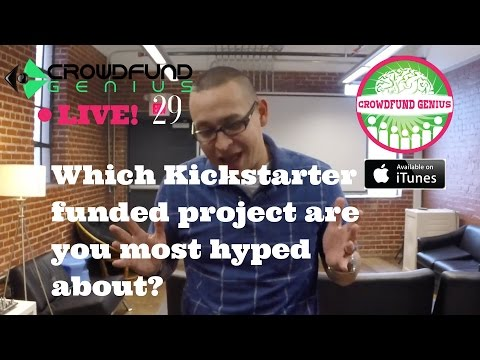 CFG LIVE 29: Which Kickstarter funded project are you most hyped about?