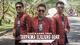 Download LASTRADOS TRIO TARPAIMA SIJUJUNG GOAR ( OFFICIAL MUSIC VIDIO ) CIPT SERLI NAPITU