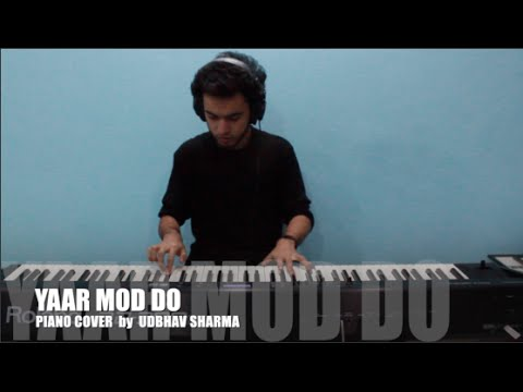 Yaar Mod Do, PIANO COVERby Udbhav Sharma