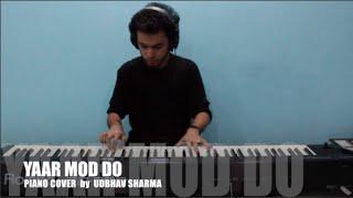 Yaar Mod Do, PIANO COVER by Udbhav Sharma