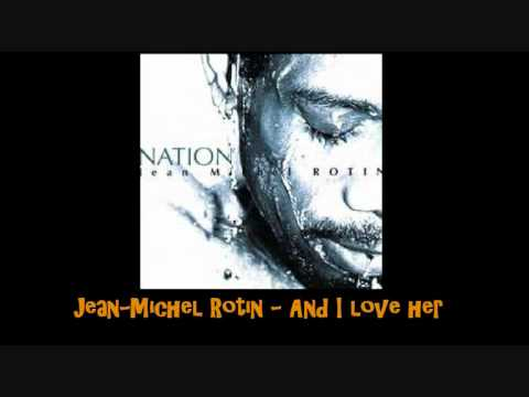 Jean Michel Rotin   And I love her