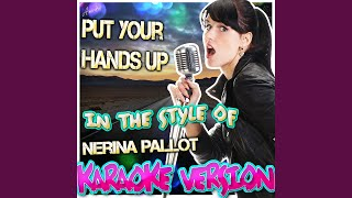 Put Your Hands Up (In the Style of Nerina Pallot) (Karaoke Version)