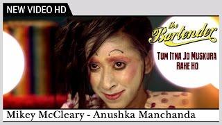 Tum Itna Jo Muskura Rahe Ho | The Bartender (2014)| Anushka Manchanda, Mikey McCleary