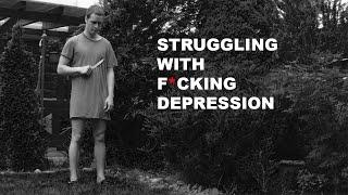 Struggling with F*cking Depression