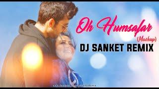 Oh Humsafar (Mashup) | DJ Sanket Remix | Neha Kakkar | Himansh Kohli