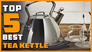 Top 5 Best Tea Kettles Reviews 2021 [RANKED]