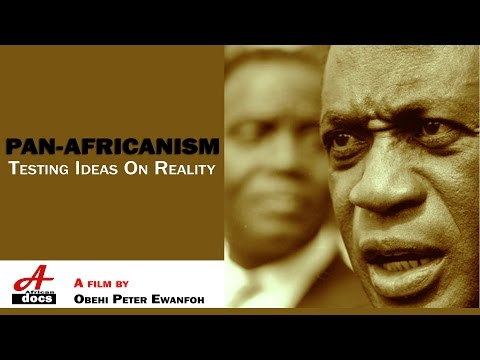 PAN-AFRICANISM: Testing Ideas On Reality (Full Documentary)