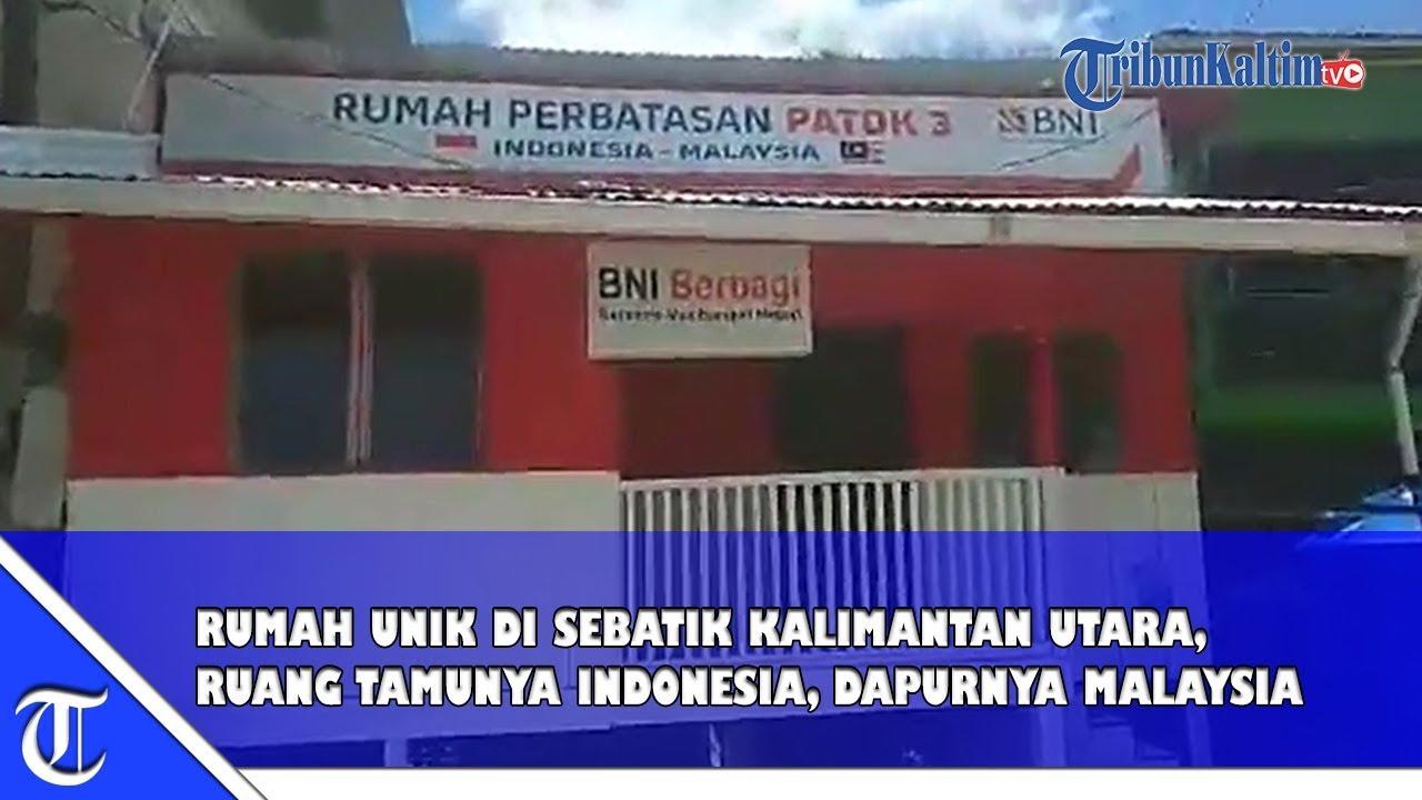 Rumah Unik Di Sebatik Kalimantan Utara Ruang Tamunya Indonesia Dapurnya Malaysia Youtube