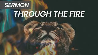 Through the Fire [Sermon Only]   August 23rd, 2020