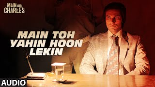 Main To Yahin Hoon Lekin FULL AUDIO Song | Main Aur Charles | Randeep Hooda | T-Series