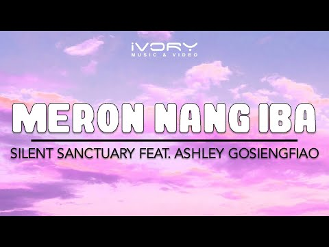 Silent Sanctuary | Meron Nang Iba feat. Ashley Gosiengfiao | Official Lyric Video