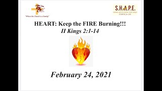 HEART:  KEEP THE FIRE BURNING 2.24.21