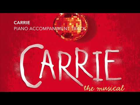 Carrie - Carrie - Piano Accompaniment/Rehearsal Track