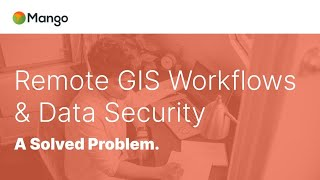 Remote GIS Workflows & Data Security - A Solved Problem