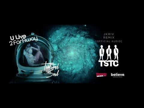Tortured Soul - U Live 2 Far Away (Jkriv Remix) [Official Audio]