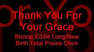 Bishop Eddie Long/New Birth Total Praise Choir - Thank You For Your Grace