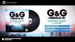 G&G vs. Gerald G! - Computer Love (CombiNation Remix)