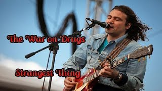 The War On Drugs -  Strangest Thing ( Lyrics )