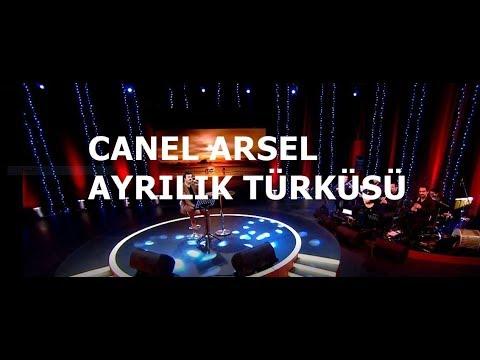 CANEL ARSEL  - AYRILIK TÜRKÜSÜ (yeni..tv programından)