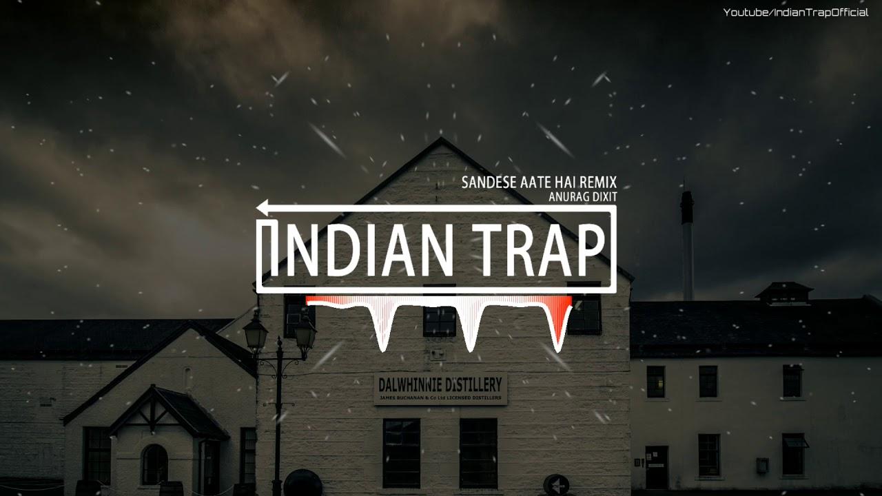 Sandese Aate Hai Remix | Latest Dj Remix Songs 2018 | Indian Trap