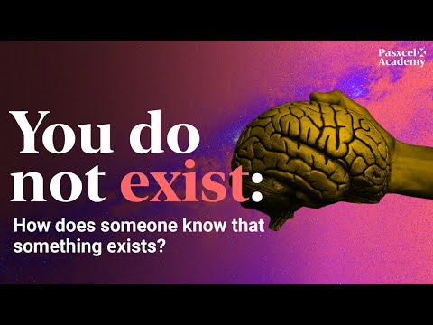 You DO NOT Exist! How Does Someone Know Something Exists?